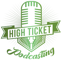 High Ticket Podcasting